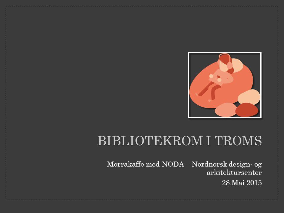 Morrakaffe med NODA – Nordnorsk design- og arkitektursenter 28.Mai 2015 BIBLIOTEKROM I TROMS
