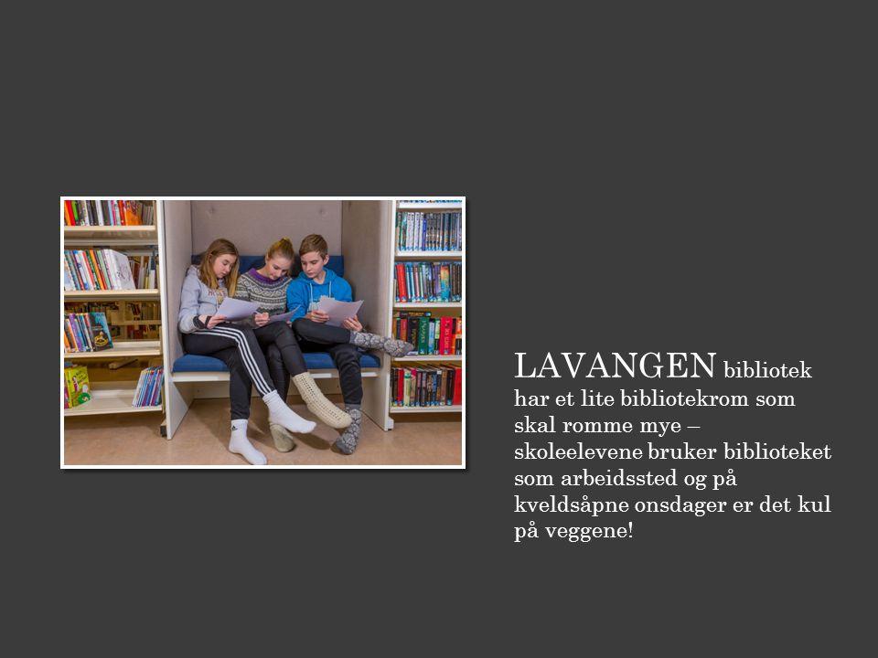 LAVANGEN bibliotek har et lite bibliotekrom som skal romme mye – skoleelevene bruker biblioteket som arbeidssted og på kveldsåpne onsdager er det kul på veggene!