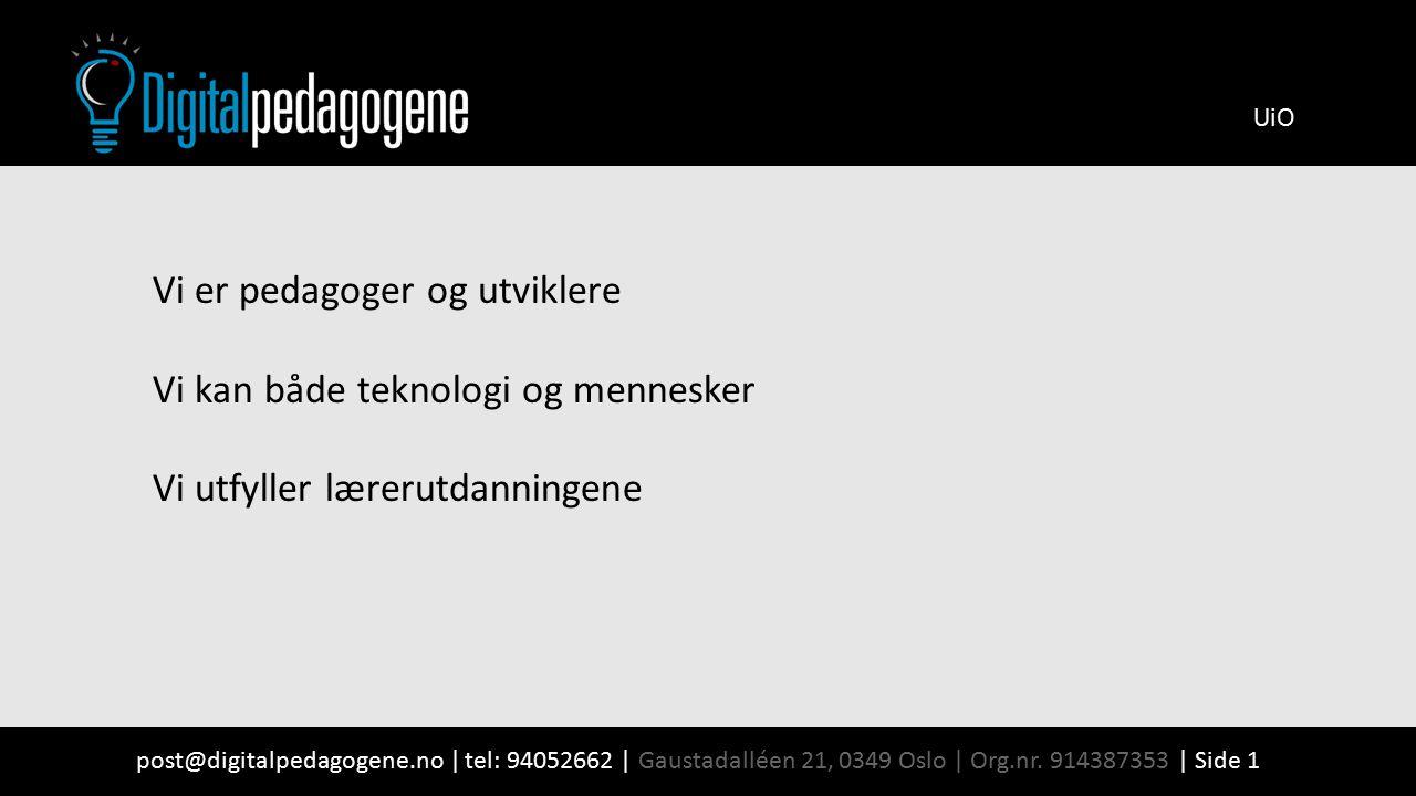 post@digitalpedagogene.no | tel: 94052662 | Gaustadalléen 21, 0349 Oslo | Org.nr. 914387353 | Side 1 UiO Vi er pedagoger og utviklere Vi kan både tekn