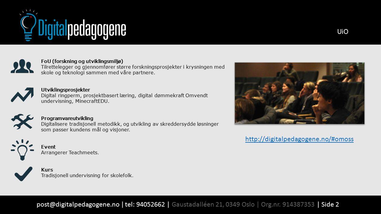 UiO post@digitalpedagogene.no | tel: 94052662 | Gaustadalléen 21, 0349 Oslo | Org.nr. 914387353 | Side 2 FoU (forskning og utviklingsmiljø) Tilrettele
