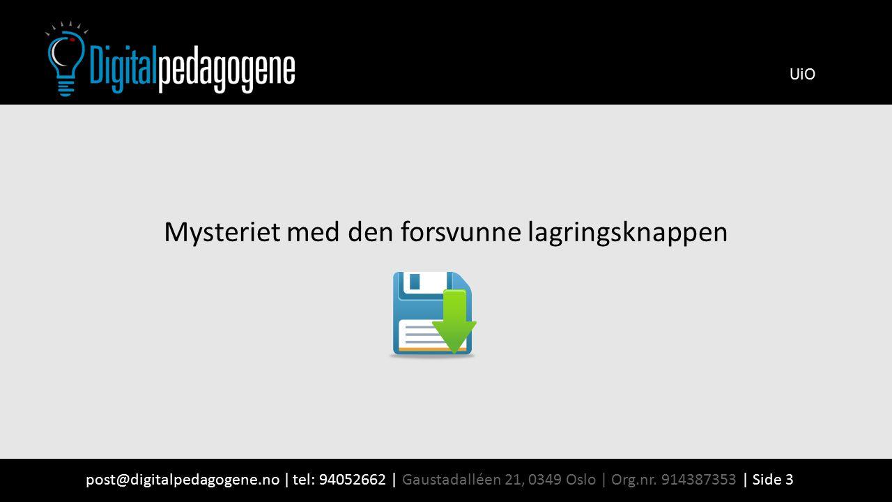 post@digitalpedagogene.no | tel: 94052662 | Gaustadalléen 21, 0349 Oslo | Org.nr. 914387353 | Side 3 UiO Mysteriet med den forsvunne lagringsknappen
