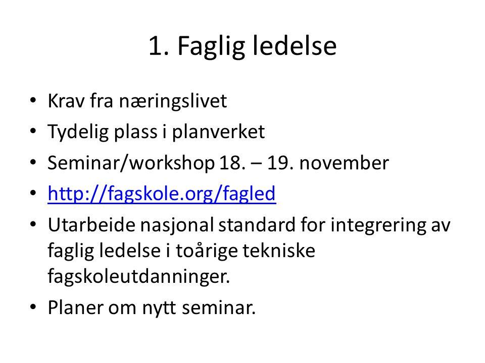 1. Faglig ledelse Krav fra næringslivet Tydelig plass i planverket Seminar/workshop 18.