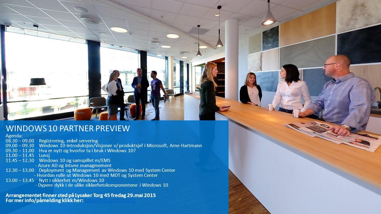 WINDOWS 10 PARTNER PREVIEW Agenda: 08.30 – 09.00 Registrering, enkel servering 09.00 – 09.30 Windows 10-Introduksjon/Visjoner v/ produktsjef i Microso
