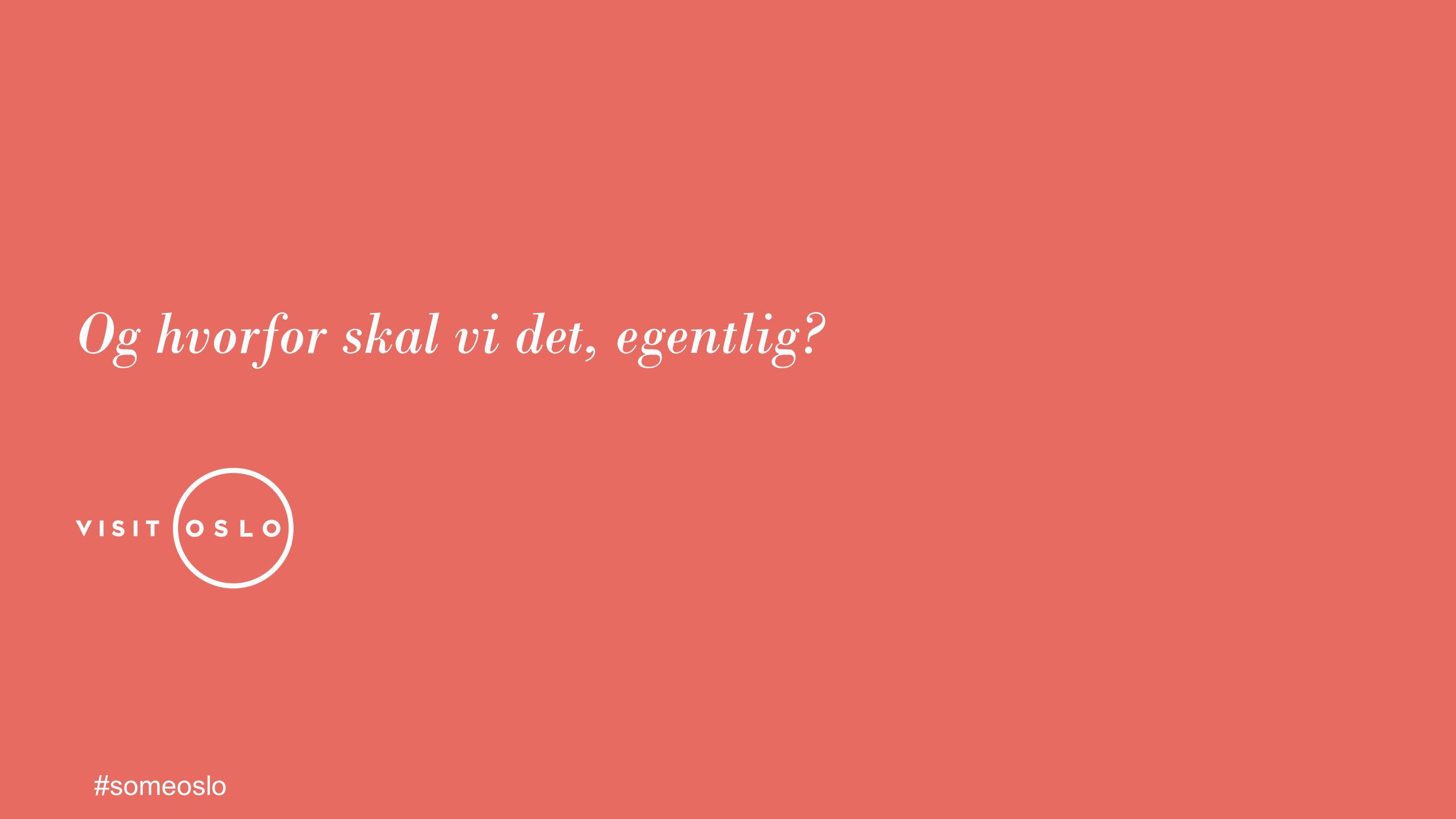 Og hvorfor skal vi det, egentlig? #someoslo