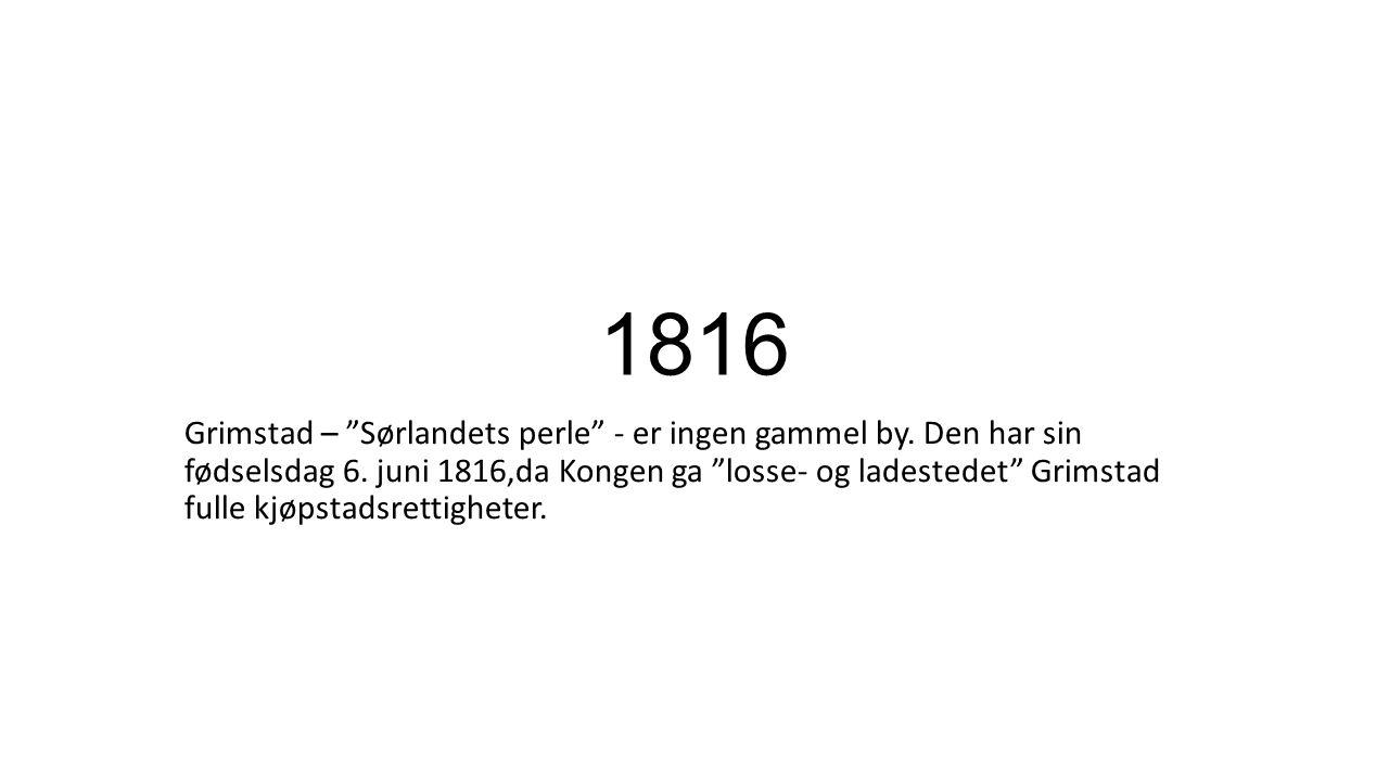 1816 Grimstad – Sørlandets perle - er ingen gammel by.
