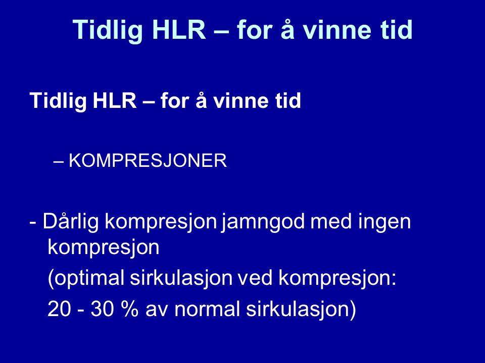 Tidlig HLR – for å vinne tid –KOMPRESJONER - Dårlig kompresjon jamngod med ingen kompresjon (optimal sirkulasjon ved kompresjon: 20 - 30 % av normal sirkulasjon)