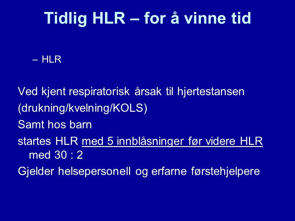 Tidlig HLR – for å vinne tid –HLR Ved kjent respiratorisk årsak til hjertestansen (drukning/kvelning/KOLS) Samt hos barn startes HLR med 5 innblåsning