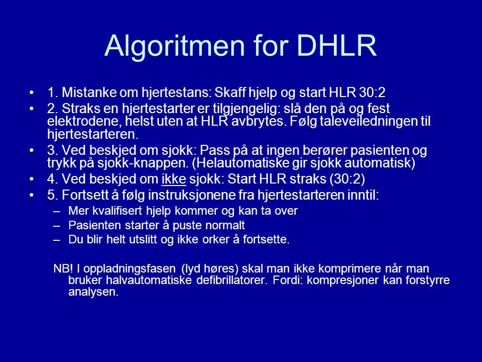 Algoritmen for DHLR 1. Mistanke om hjertestans: Skaff hjelp og start HLR 30:2 2. Straks en hjertestarter er tilgjengelig: slå den på og fest elektrode