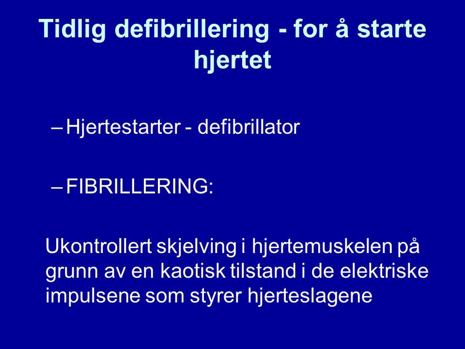Tidlig defibrillering - for å starte hjertet –Hjertestarter - defibrillator –FIBRILLERING: Ukontrollert skjelving i hjertemuskelen på grunn av en kaotisk tilstand i de elektriske impulsene som styrer hjerteslagene
