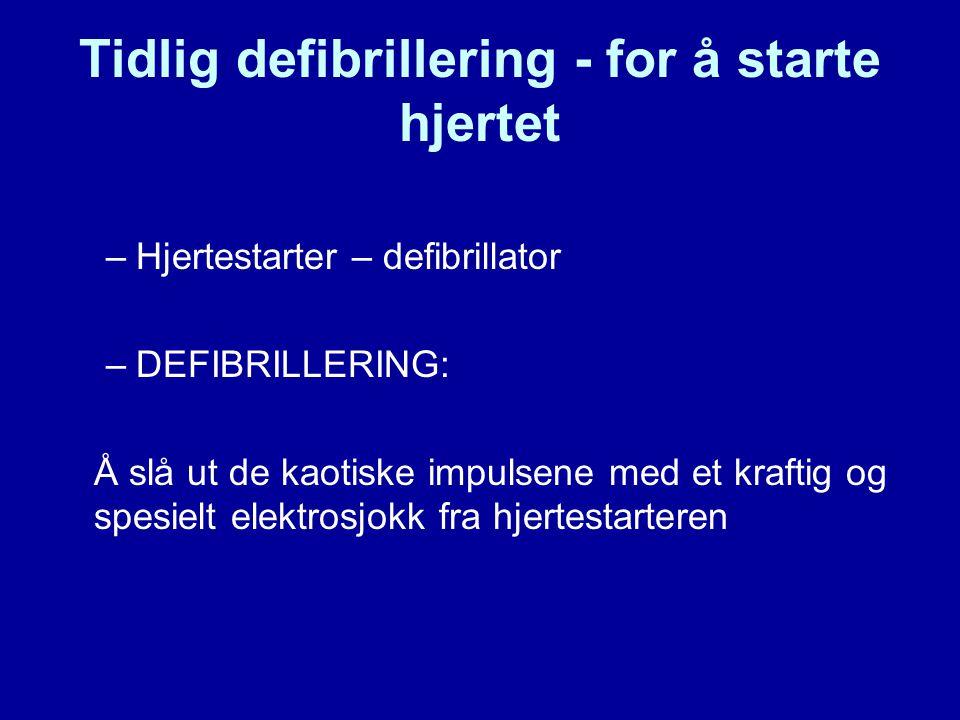 Tidlig defibrillering - for å starte hjertet –Hjertestarter – defibrillator –DEFIBRILLERING: Å slå ut de kaotiske impulsene med et kraftig og spesielt elektrosjokk fra hjertestarteren