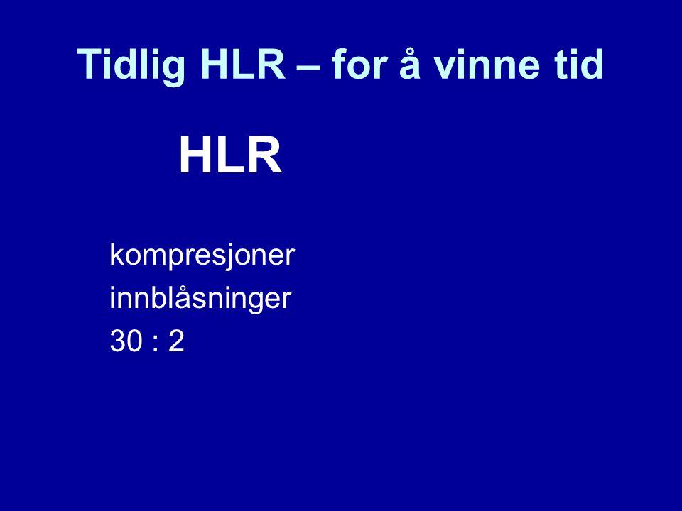 Tidlig HLR – for å vinne tid HLR kompresjoner innblåsninger 30 : 2