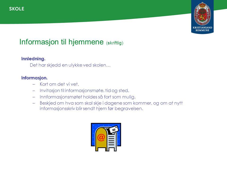 Informasjon til hjemmene (skriftlig) Innledning. Det har skjedd en ulykke ved skolen…Informasjon. –Kort om det vi vet. –Invitasjon til informasjonsmøt