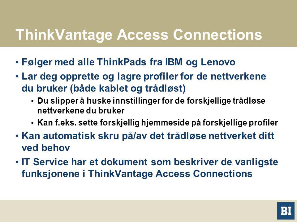ThinkVantage Access Connections Følger med alle ThinkPads fra IBM og Lenovo Lar deg opprette og lagre profiler for de nettverkene du bruker (både kablet og trådløst) Du slipper å huske innstillinger for de forskjellige trådløse nettverkene du bruker Kan f.eks.