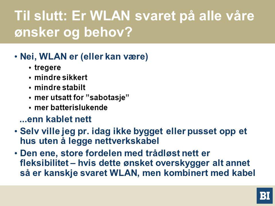Til slutt: Er WLAN svaret på alle våre ønsker og behov.