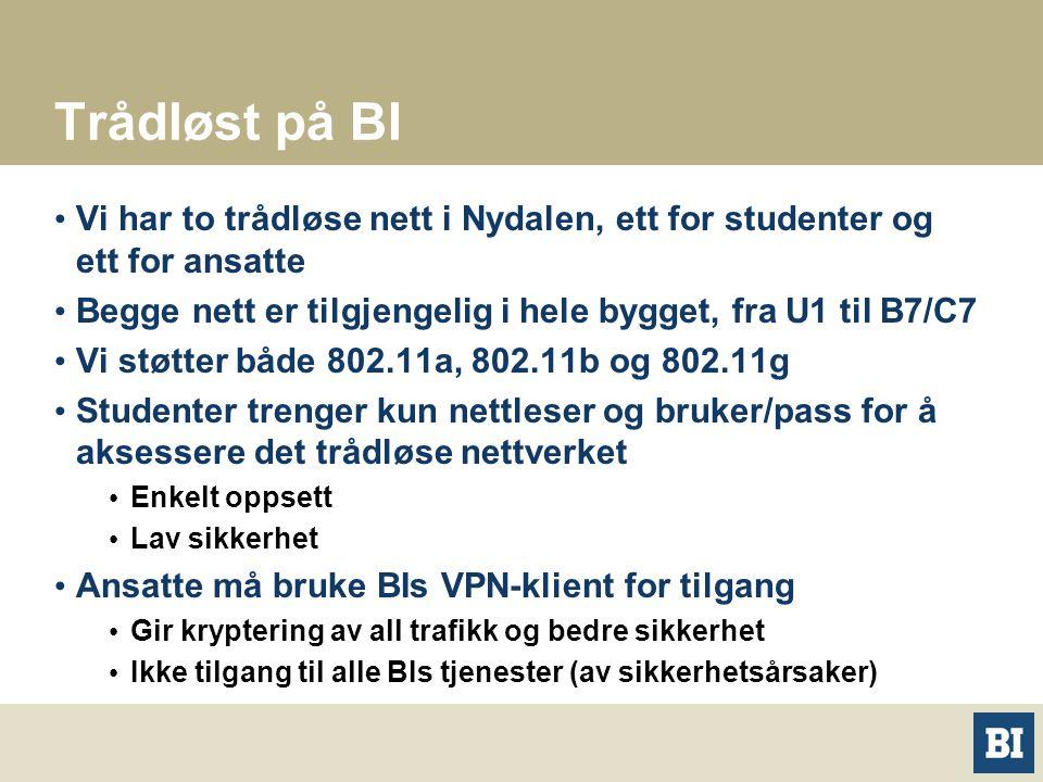 Trådløst på BI Vi har to trådløse nett i Nydalen, ett for studenter og ett for ansatte Begge nett er tilgjengelig i hele bygget, fra U1 til B7/C7 Vi støtter både 802.11a, 802.11b og 802.11g Studenter trenger kun nettleser og bruker/pass for å aksessere det trådløse nettverket Enkelt oppsett Lav sikkerhet Ansatte må bruke BIs VPN-klient for tilgang Gir kryptering av all trafikk og bedre sikkerhet Ikke tilgang til alle BIs tjenester (av sikkerhetsårsaker)
