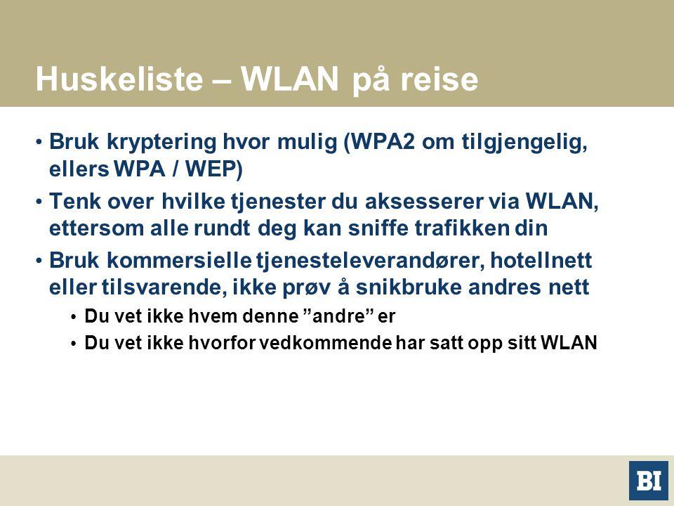 Huskeliste – WLAN på reise Bruk kryptering hvor mulig (WPA2 om tilgjengelig, ellers WPA / WEP) Tenk over hvilke tjenester du aksesserer via WLAN, ettersom alle rundt deg kan sniffe trafikken din Bruk kommersielle tjenesteleverandører, hotellnett eller tilsvarende, ikke prøv å snikbruke andres nett Du vet ikke hvem denne andre er Du vet ikke hvorfor vedkommende har satt opp sitt WLAN