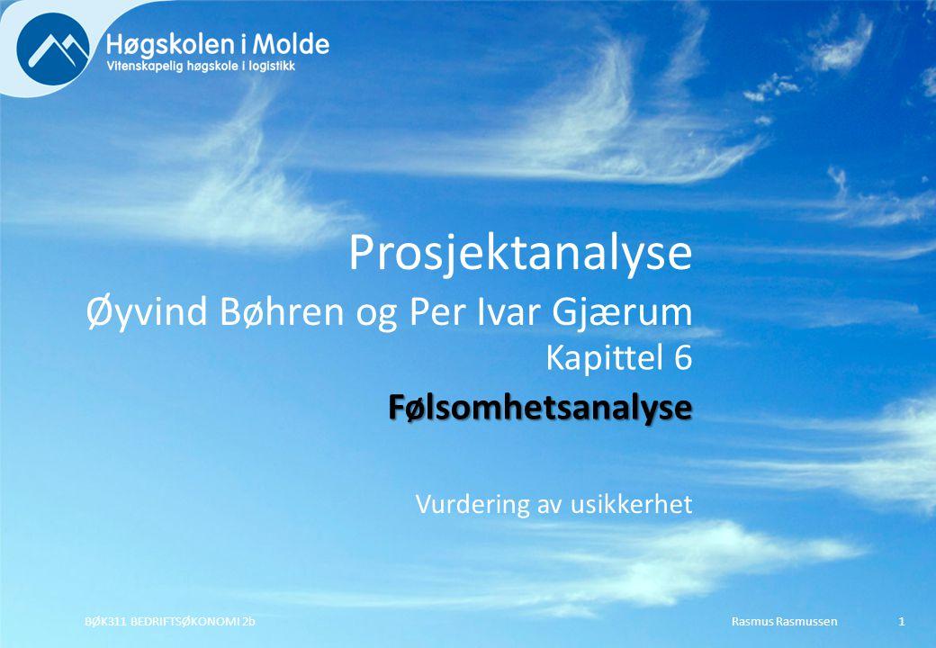Vurdering av usikkerhet Rasmus RasmussenBØK311 BEDRIFTSØKONOMI 2b1 Kapittel 6Følsomhetsanalyse Prosjektanalyse Øyvind Bøhren og Per Ivar Gjærum