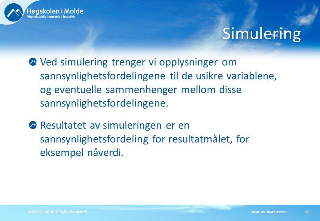 Rasmus RasmussenBØK311 BEDRIFTSØKONOMI 2b18 Ved simulering trenger vi opplysninger om sannsynlighetsfordelingene til de usikre variablene, og eventuel