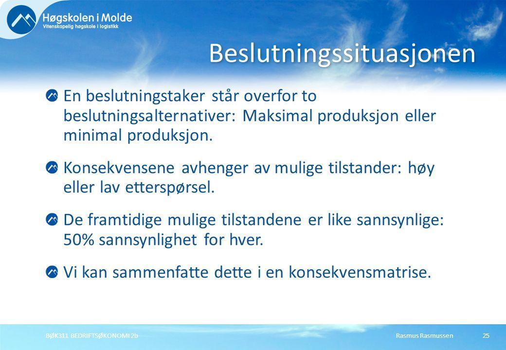 Rasmus RasmussenBØK311 BEDRIFTSØKONOMI 2b25 En beslutningstaker står overfor to beslutningsalternativer: Maksimal produksjon eller minimal produksjon.