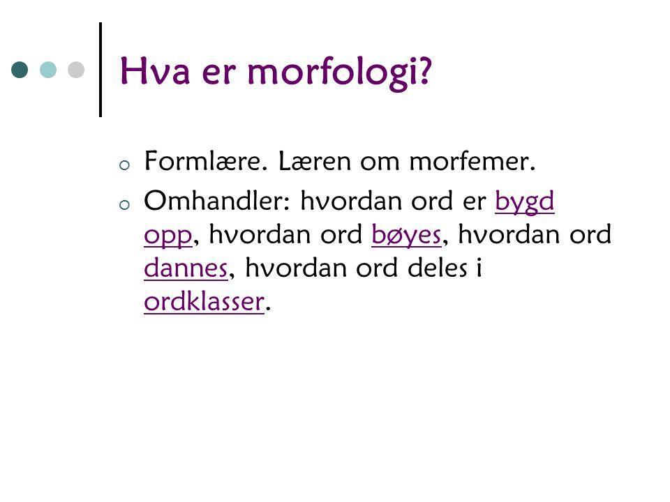 Morfologiens plass i språksystemet Språksystemet/grammatikken består av: Fonologi (læren om språklydene) Morfologi (læren om ordbøying og orddanning)