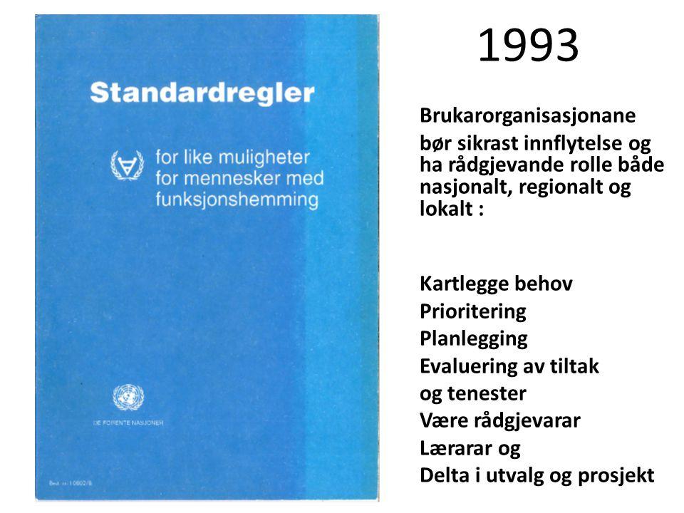 1993 Brukarorganisasjonane bør sikrast innflytelse og ha rådgjevande rolle både nasjonalt, regionalt og lokalt : Kartlegge behov Prioritering Planlegging Evaluering av tiltak og tenester Være rådgjevarar Lærarar og Delta i utvalg og prosjekt