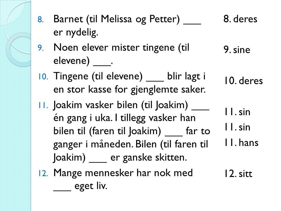 8. Barnet (til Melissa og Petter) ___ er nydelig.