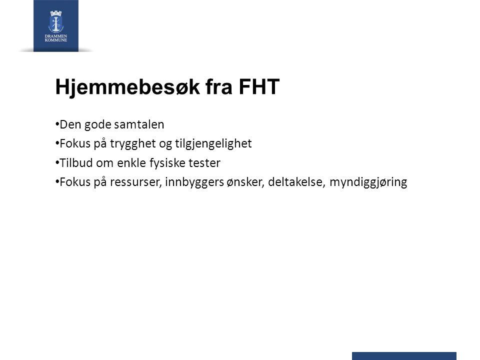 Hjemmebesøk fra FHT Den gode samtalen Fokus på trygghet og tilgjengelighet Tilbud om enkle fysiske tester Fokus på ressurser, innbyggers ønsker, delta