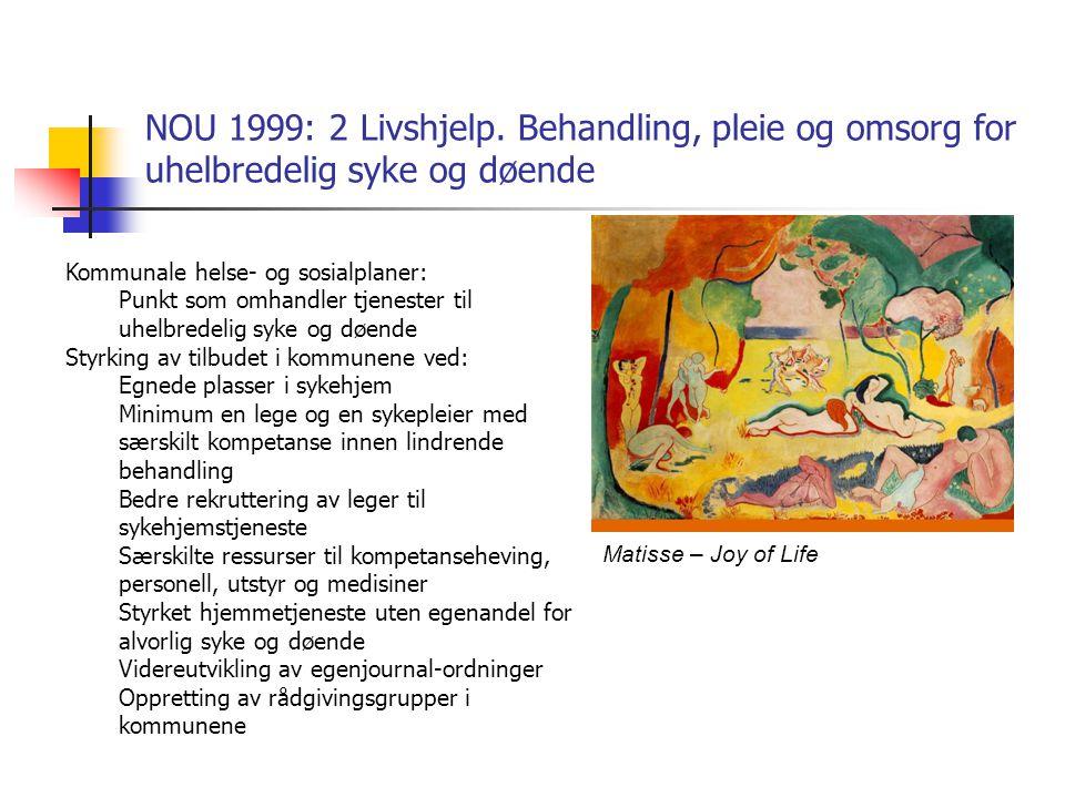 Matisse – Joy of Life NOU 1999: 2 Livshjelp. Behandling, pleie og omsorg for uhelbredelig syke og døende Kommunale helse- og sosialplaner: Punkt som o