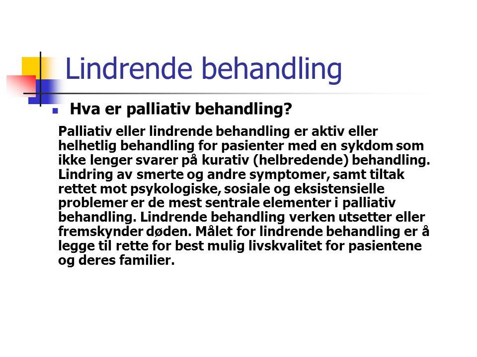 Lindrende behandling Hva er palliativ behandling? Palliativ eller lindrende behandling er aktiv eller helhetlig behandling for pasienter med en sykdom