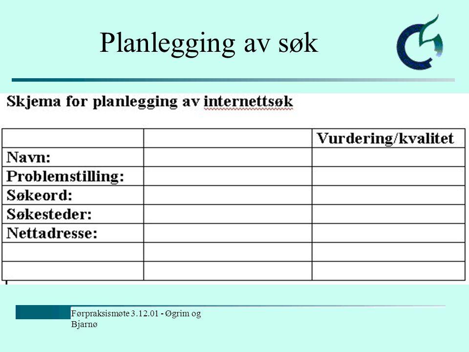Førpraksismøte 3.12.01 - Øgrim og Bjarnø Hovedpunkter Planlegging av søk Vurdering av materiale - kildekritikk Bearbeiding av materiale