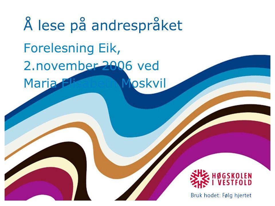 Å lese på andrespråket Forelesning Eik, 2.november 2006 ved Maria Elisabeth Moskvil