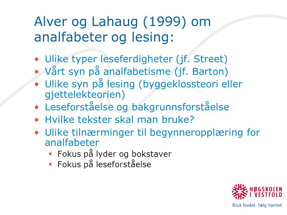 Alver og Lahaug (1999) om analfabeter og lesing: Ulike typer leseferdigheter (jf. Street) Vårt syn på analfabetisme (jf. Barton) Ulike syn på lesing (