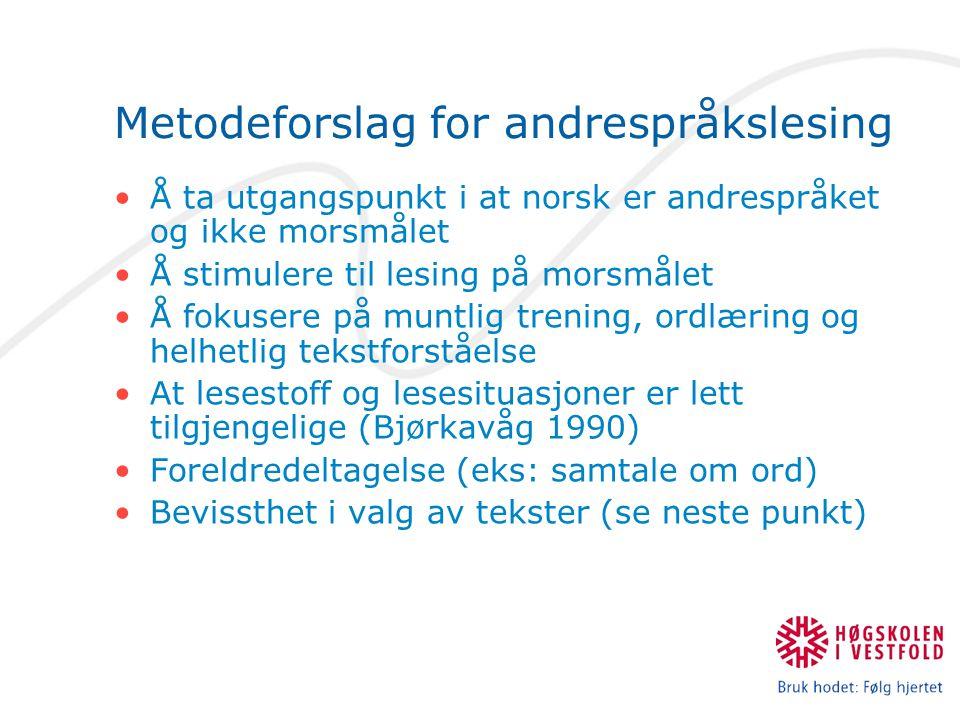 Metodeforslag for andrespråkslesing Å ta utgangspunkt i at norsk er andrespråket og ikke morsmålet Å stimulere til lesing på morsmålet Å fokusere på m