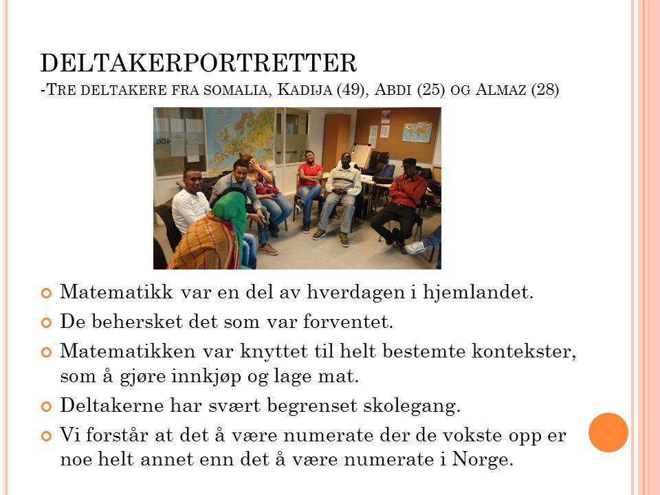 DELTAKERPORTRETTER - T RE DELTAKERE FRA SOMALIA, K ADIJA (49), A BDI (25) OG A LMAZ (28) Matematikk var en del av hverdagen i hjemlandet.