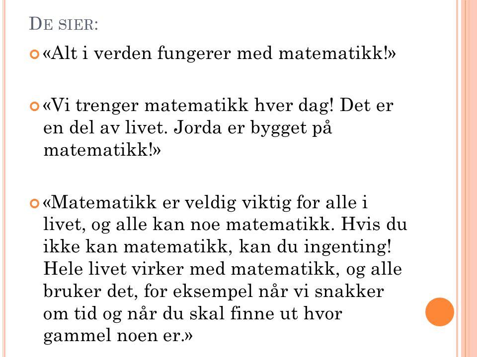 D E SIER : «Alt i verden fungerer med matematikk!» «Vi trenger matematikk hver dag.