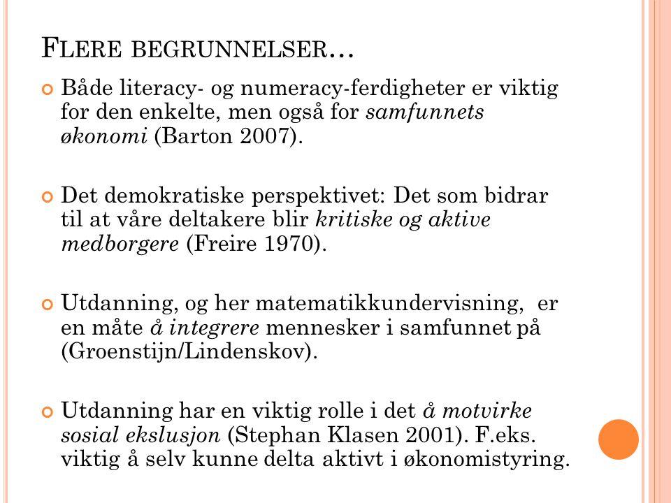 F LERE BEGRUNNELSER … Både literacy- og numeracy-ferdigheter er viktig for den enkelte, men også for samfunnets økonomi (Barton 2007).