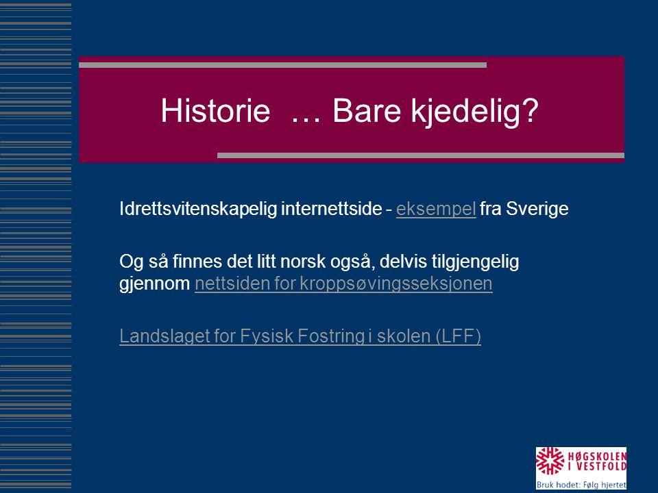 Historie … Bare kjedelig? Idrettsvitenskapelig internettside - eksempel fra Sverigeeksempel Og så finnes det litt norsk også, delvis tilgjengelig gjen