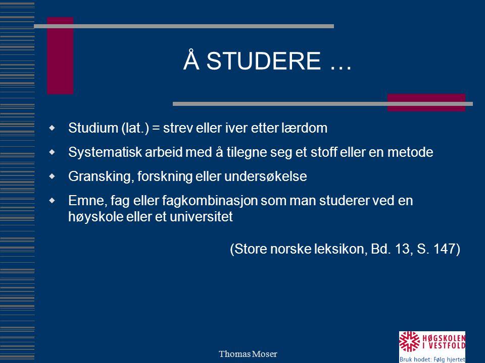 Å STUDERE …  Studium (lat.) = strev eller iver etter lærdom  Systematisk arbeid med å tilegne seg et stoff eller en metode  Gransking, forskning el