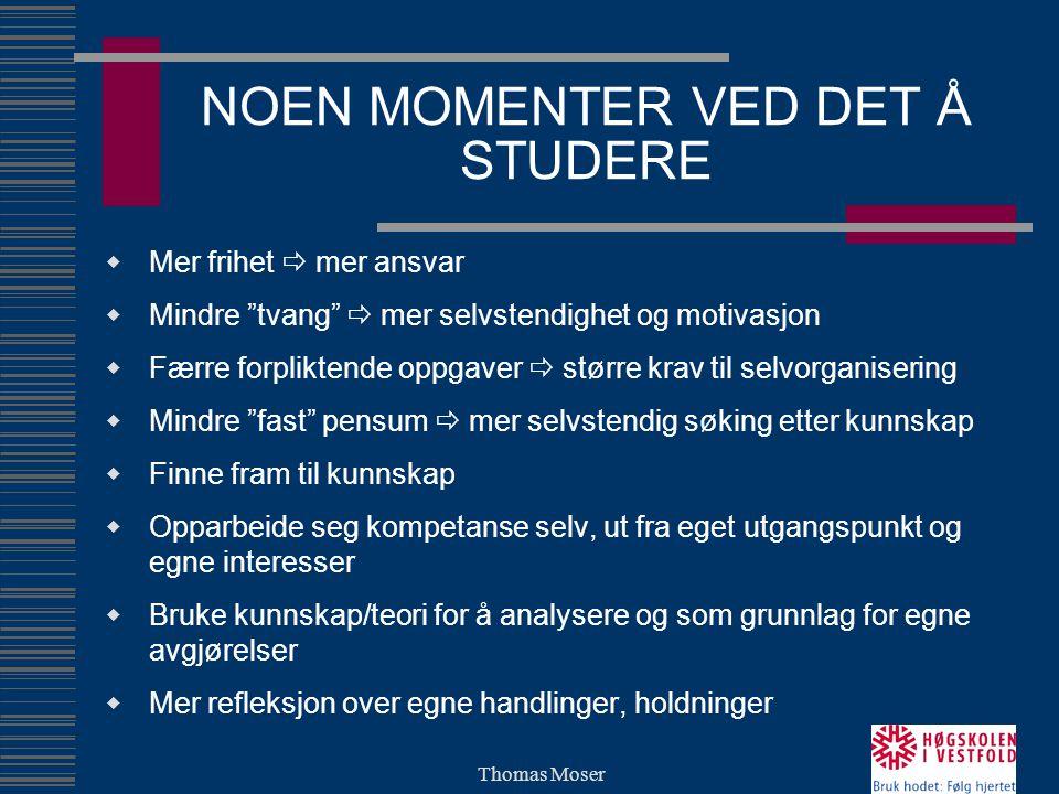 """Thomas Moser NOEN MOMENTER VED DET Å STUDERE  Mer frihet  mer ansvar  Mindre """"tvang""""  mer selvstendighet og motivasjon  Færre forpliktende oppgav"""