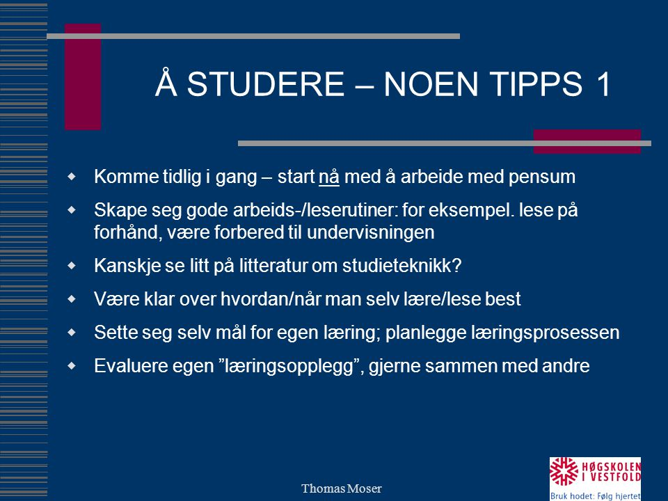 Thomas Moser Å STUDERE – NOEN TIPPS 1  Komme tidlig i gang – start nå med å arbeide med pensum  Skape seg gode arbeids-/leserutiner: for eksempel. l