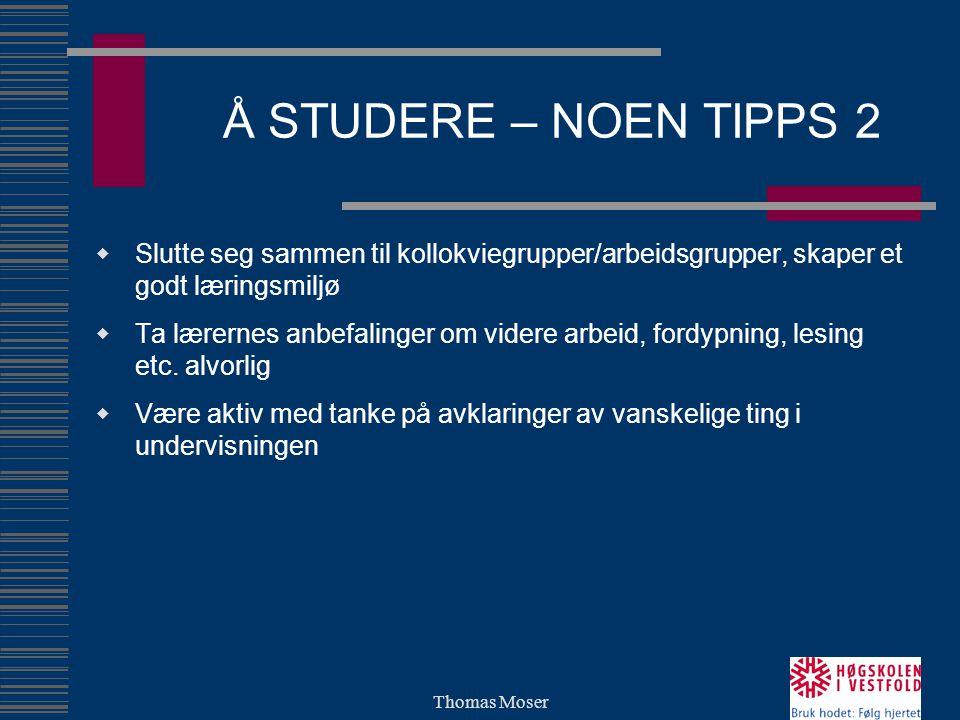 Thomas Moser Å STUDERE – NOEN TIPPS 2  Slutte seg sammen til kollokviegrupper/arbeidsgrupper, skaper et godt læringsmiljø  Ta lærernes anbefalinger om videre arbeid, fordypning, lesing etc.