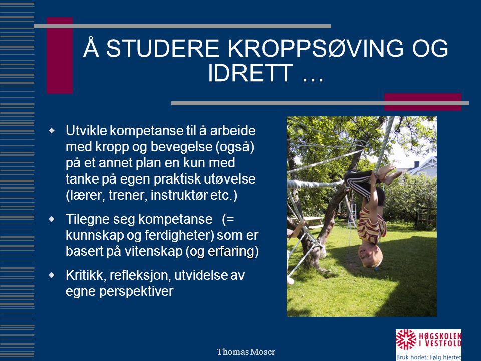 Thomas Moser Å STUDERE KROPPSØVING OG IDRETT …  Utvikle kompetanse til å arbeide med kropp og bevegelse (også) på et annet plan en kun med tanke på e