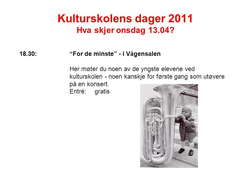 Kulturskolens dager 2011 Hva skjer onsdag 13.04.