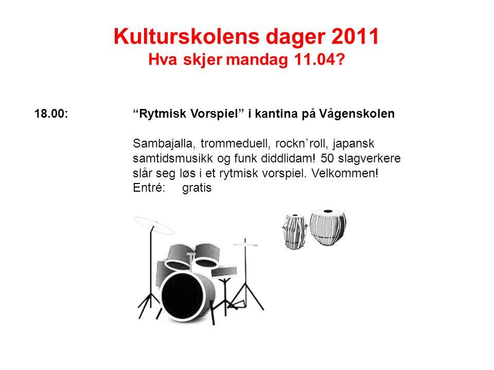"""Kulturskolens dager 2011 Hva skjer mandag 11.04? 18.00:""""Rytmisk Vorspiel"""" i kantina på Vågenskolen Sambajalla, trommeduell, rockn`roll, japansk samtid"""