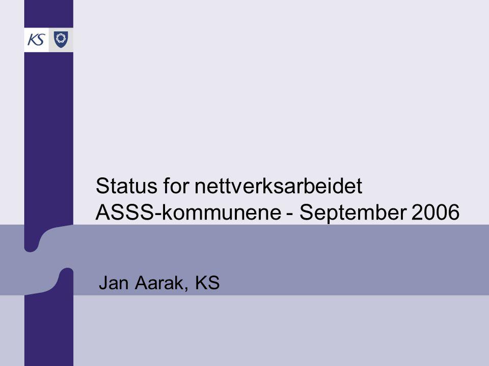 Status for nettverksarbeidet ASSS-kommunene - September 2006 Jan Aarak, KS