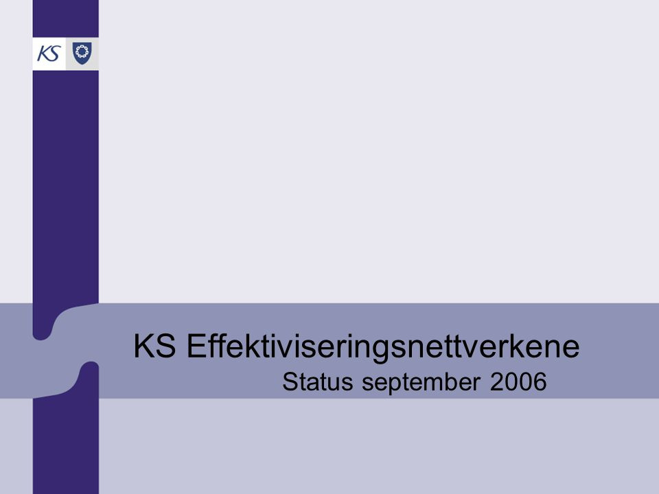 KS Effektiviseringsnettverkene Status september 2006