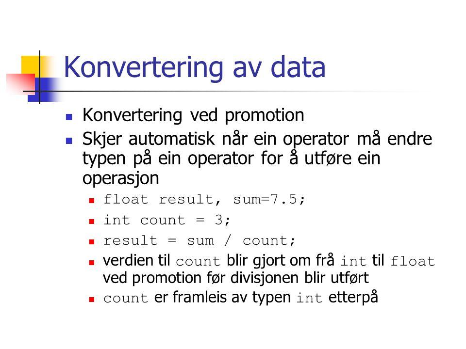 Konvertering av data Konvertering ved promotion Skjer automatisk når ein operator må endre typen på ein operator for å utføre ein operasjon float resu