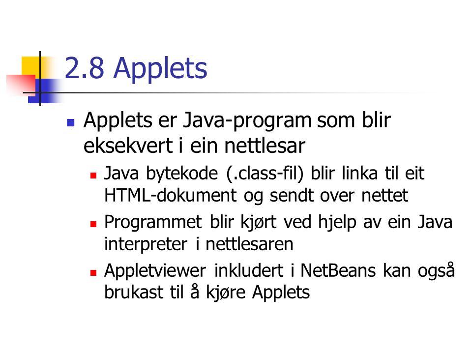 2.8 Applets Applets er Java-program som blir eksekvert i ein nettlesar Java bytekode (.class-fil) blir linka til eit HTML-dokument og sendt over nette