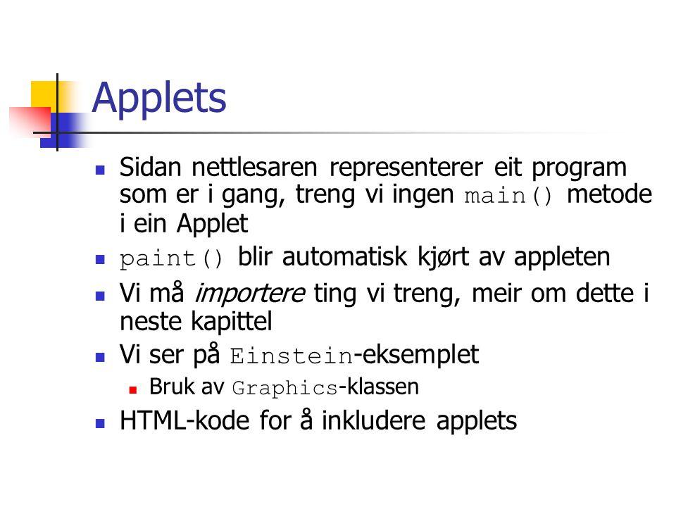 Applets Sidan nettlesaren representerer eit program som er i gang, treng vi ingen main() metode i ein Applet paint() blir automatisk kjørt av appleten