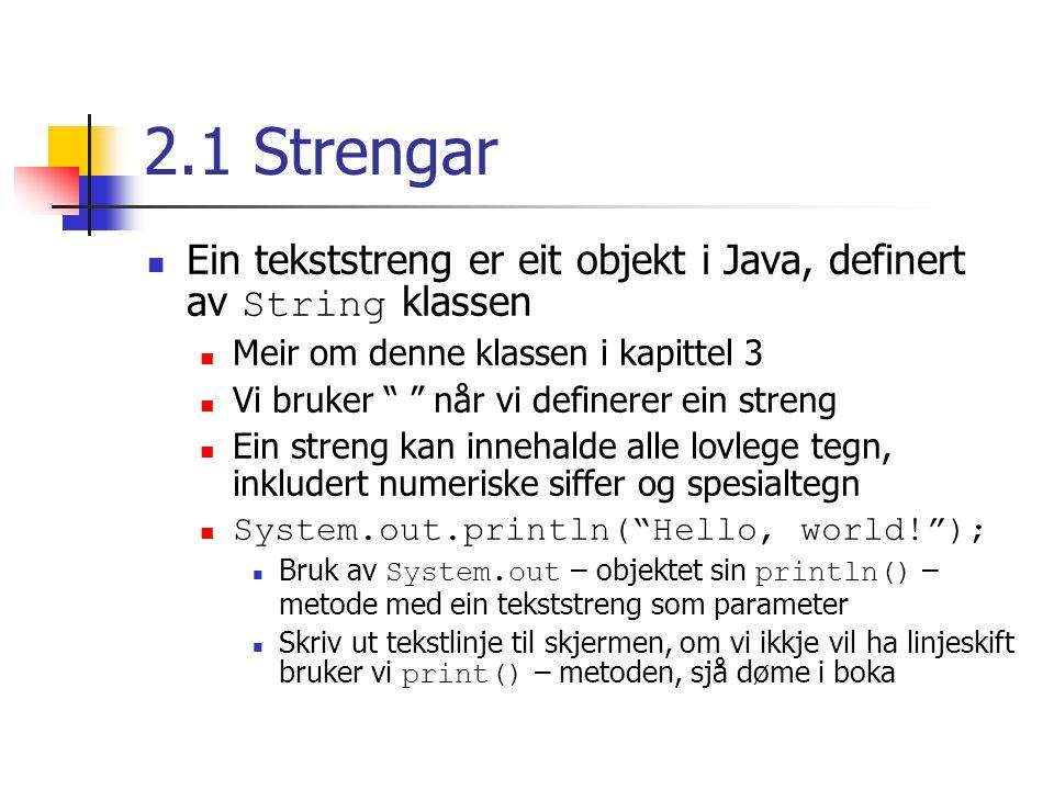 Strengar Samanbinding (concatenation) av strengar med + operatoren Fungerer dersom ein eller begge operandane er ein String Nyttig også dersom vi har lange strengar som vi vil dele over fleire kodelinjer Ver obs.